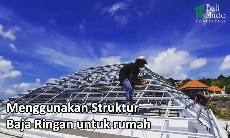 menggunakan struktur baja ringan pada rumah