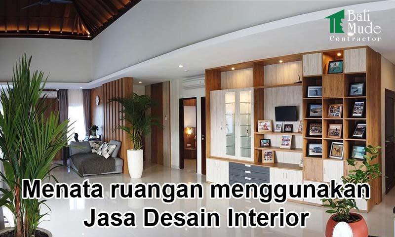 Menata ruangan menggunakan Jasa Desain Interior